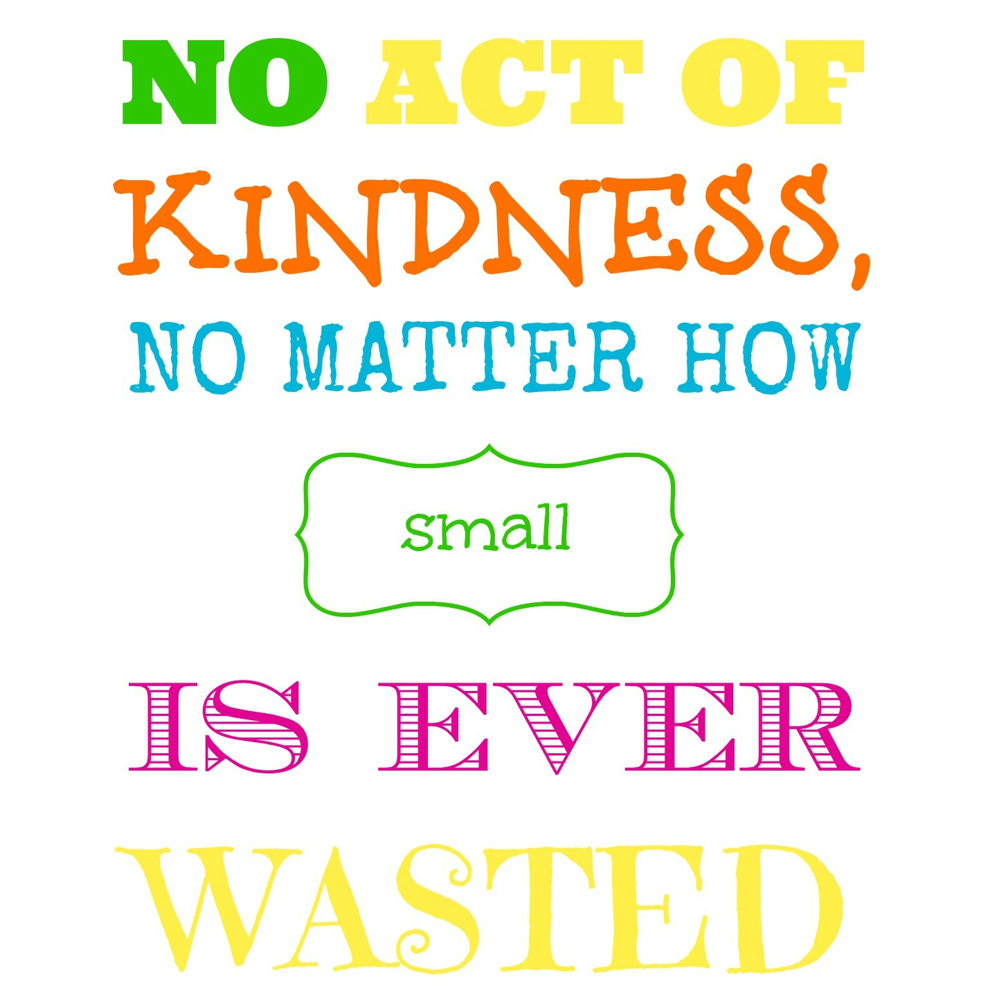 Free 8x10 printable from Endlessly Inspired: No Act of Kindness, No Matter How Small, is Ever Wasted.